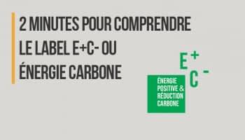 2 minutes pour comprendre le label E+C- ou Énergie-Carbone