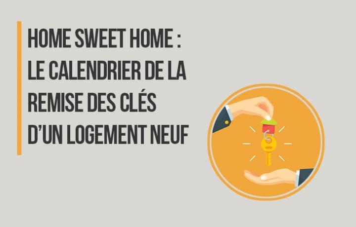 Home Sweet Home : le calendrier de la remise des clés d'un logement neuf